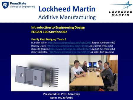 Lockheed Martin Additive Manufacturing Introduction to Engineering Design EDGSN 100 Section 002 Family First Designs/ Team 5 (Carolyn Baker,