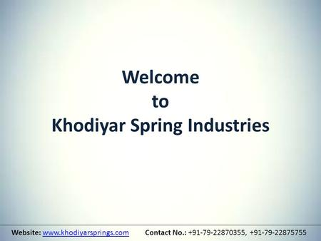 Welcome to Khodiyar Spring Industries Website: www.khodiyarsprings.com Contact No.: +91-79-22870355, +91-79-22875755www.khodiyarsprings.com.