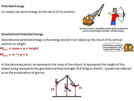 Potential Energy An object can store energy as the result of its position. Gravitational Potential Energy Gravitational potential energy is the energy.