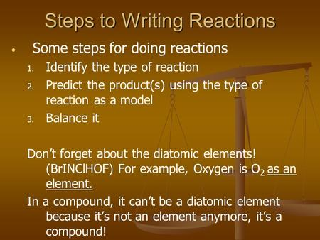 Steps to Writing Reactions Some steps for doing reactions 1. 1. Identify the type of reaction 2. 2. Predict the product(s) using the type of reaction as.