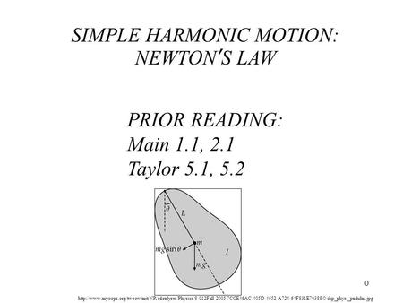 PRIOR READING: Main 1.1, 2.1 Taylor 5.1, 5.2 SIMPLE HARMONIC MOTION: NEWTON'S LAW
