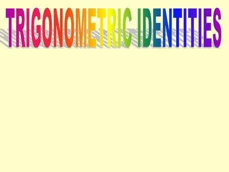 An identity is an equation that is true for all defined values of a variable. We are going to use the identities to prove or establish other identities.