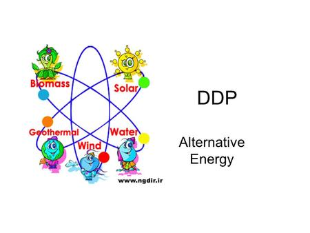 DDP Alternative Energy. What is Renewable Energy? Energy generated from natural resources such as sunlight, wind, rain, tides, and geothermal heat, which.