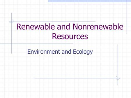 Renewable and Nonrenewable Resources Environment and Ecology.