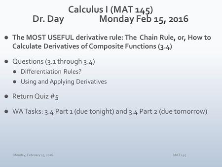 Monday, February 15, 2016MAT 145. Function typeDerivative Rule Constant for constant c Power for any real number n Product of constant and functions for.