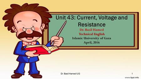 Technical English Unit 43: Current, Voltage and Resistance Dr. Basil Hamed Technical English Islamic University of Gaza April, 2016 Dr. Basil Hamed IUG1.