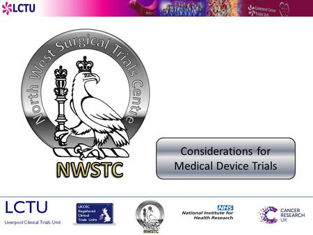 CONSIDERATIONS FOR SURGICAL MEDICAL DEVICE TRIALS LCTU Liverpool Clinical Trials Unit Considerations for Medical Device Trials.