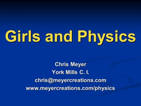 Girls and Physics Chris Meyer York Mills C. I.