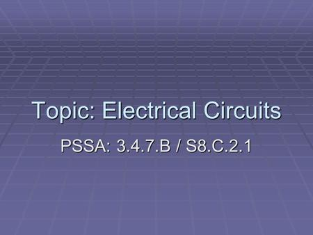 Topic: Electrical Circuits PSSA: 3.4.7.B / S8.C.2.1.
