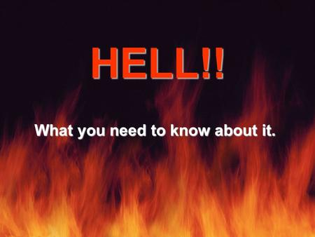 HELL!! What you need to know about it.. THE DISTINCTIONS OF HELL & ITS INHABITANTS ITS INHABITANTS.