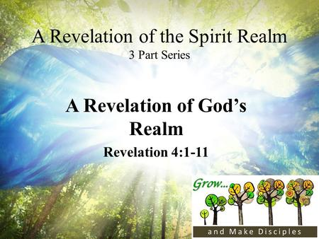 A Revelation of the Spirit Realm 3 Part Series A Revelation of God's Realm Revelation 4:1-11.