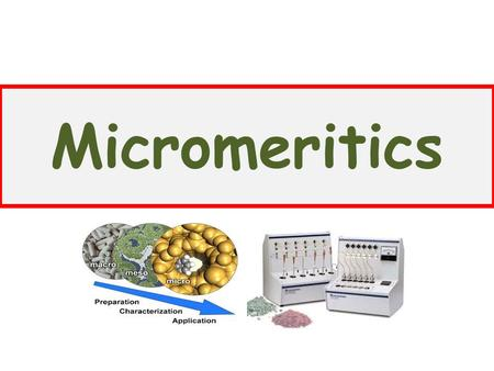 Micromeritics. Definition: It is the science and technology of small particles. The unit of particle size used in the micrometer (µm), micron (µ) and.