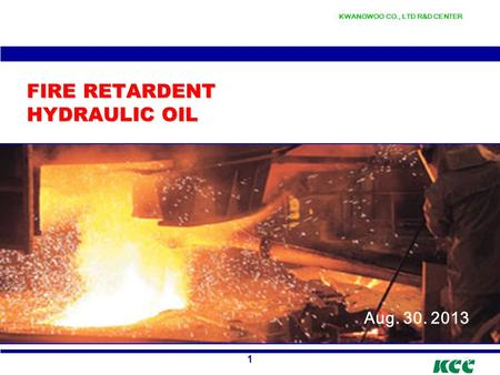 KWANGWOO CO., LTD R&D CENTER 11 FIRE RETARDENT HYDRAULIC OIL Aug. 30. 2013.