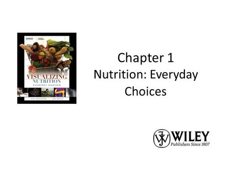 Chapter 1 Nutrition: Everyday Choices. Copyright 2010, John Wiley & Sons, Inc. Nutrition Terms Nutrition is a science that studies the interactions between.