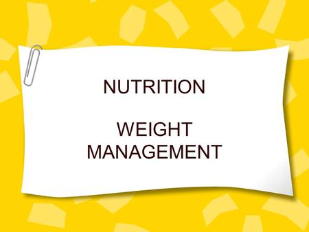 NUTRITION WEIGHT MANAGEMENT DIET All the things you regularly eat and drink A way for you to control your body weight.
