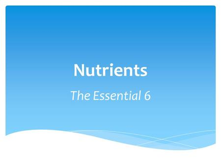 Nutrients The Essential 6.  Carbohydrates - Provides Energy  Protein - Builds and Repairs Body tissue  Fat - Insulation, Protection, Reserve energy.