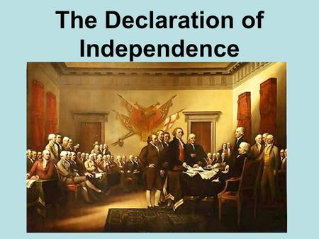 The Declaration of Independence Background January 1776 – Common Sense is distributed throughout colonies June 7, 1776 - Richard Henry Lee offers a resolution.