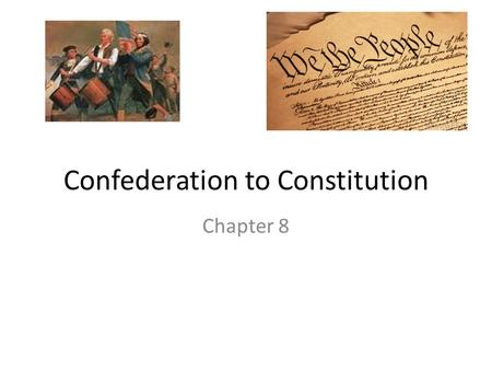 Confederation to Constitution Chapter 8. Confederation Era Section 1 1.To describe the expansion of the nation and the development of state government.