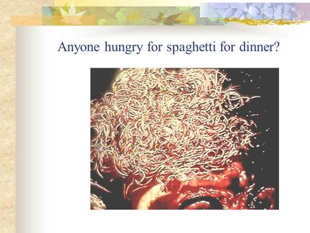 Anyone hungry for spaghetti for dinner?. Equine Parasite Control Parasites and Pastures This presentation is from Virginia Tech and has not been edited.