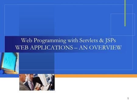 1 Web Programming with Servlets & JSPs WEB APPLICATIONS – AN OVERVIEW.