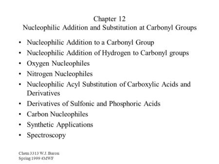 Chem 3313 W.J. Baron Spring 1999 4MWF Chapter 12 Nucleophilic Addition and Substitution at Carbonyl Groups Nucleophilic Addition to a Carbonyl Group Nucleophilic.