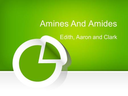 Amines And Amides Edith, Aaron and Clark. After this class, you will... tell the different types of amines recognize the differences between amines and.