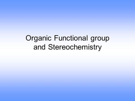 Organic Functional group and Stereochemistry. Families of Organic Compounds Organic compounds can be grouped into families by their common structural.