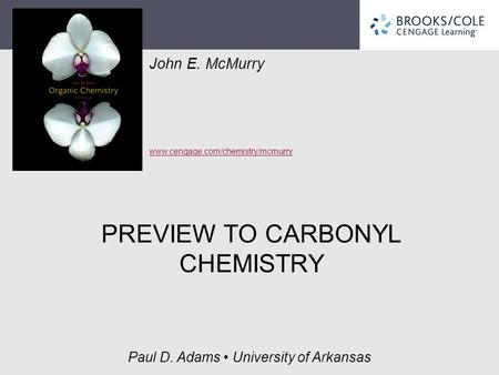 John E. McMurry www.cengage.com/chemistry/mcmurry Paul D. Adams University of Arkansas PREVIEW TO CARBONYL CHEMISTRY.