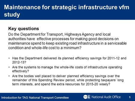 Key questions Do the Department for Transport, Highways Agency and local authorities have effective processes for making good decisions on maintenance.