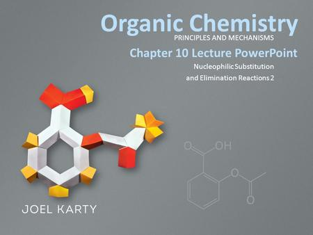 Organic Chemistry PRINCIPLES AND MECHANISMS Chapter 10 Lecture PowerPoint Nucleophilic Substitution and Elimination Reactions 2.