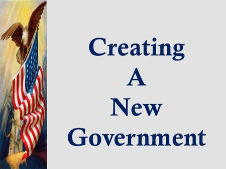 Creating A New Government. ARTICLES OF CONFEDERATION Americas First Attempt at a National Constitution  established an association of independent states.