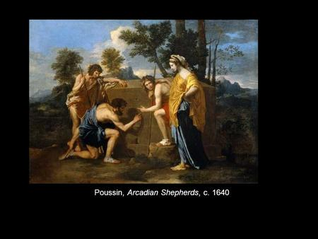 Poussin, Arcadian Shepherds, c. 1640. Poussin, Dance of Human Life, c. 1637.