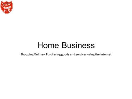 Home Business Shopping Online – Purchasing goods and services using the Internet.