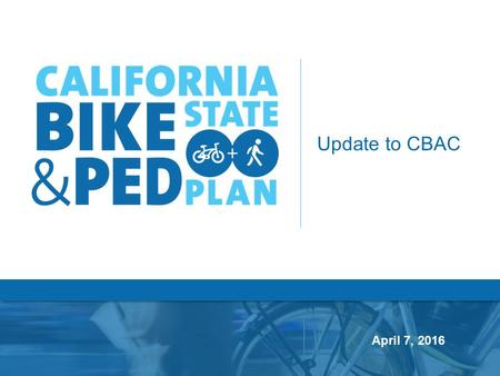 Update to CBAC April 7, 2016. Plan Overview Plan Objective Develop a visionary and comprehensive policy plan to support active modes of transportation.