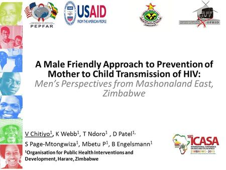 A Male Friendly Approach to Prevention of Mother to Child Transmission of HIV: Men's Perspectives from Mashonaland East, Zimbabwe V Chitiyo 1, K Webb 1,