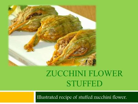 ZUCCHINI FLOWER STUFFED Illustrated recipe of stuffed zucchini flower.