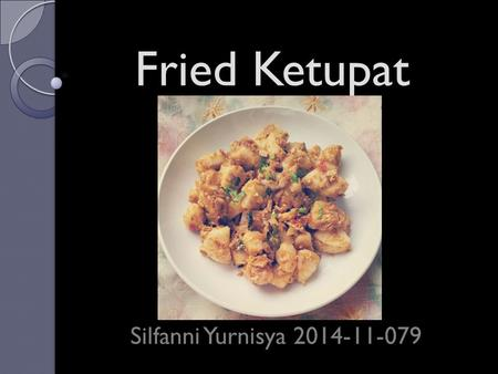 Fried Ketupat Silfanni Yurnisya 2014-11-079. General Description Fried Ketupat is a dish of ketupat and then fried with sauce, vegetables, meat, and beaten.