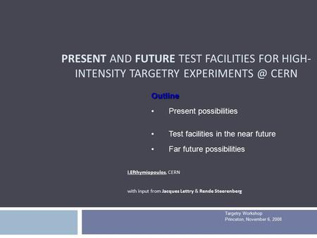 PRESENT AND FUTURE TEST FACILITIES FOR HIGH- INTENSITY TARGETRY CERN I.Efthymiopoulos, CERN with input from Jacques Lettry & Rende Steerenberg.