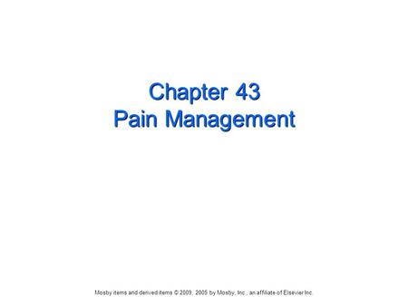 Mosby items and derived items © 2009, 2005 by Mosby, Inc., an affiliate of Elsevier Inc. Chapter 43 Pain Management.