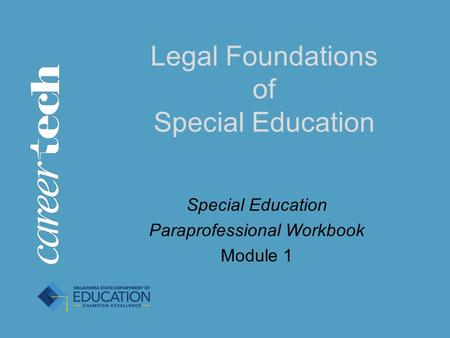 Legal Foundations of Special Education Special Education Paraprofessional Workbook Module 1.