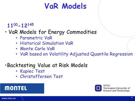 1 VaR Models 11 00 -12 145 VaR Models for Energy Commodities Parametric VaR Historical Simulation VaR Monte Carlo VaR VaR based on Volatility Adjusted.