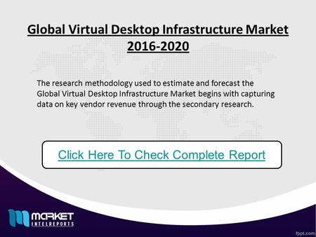 Global Virtual Desktop Infrastructure Market 2016-2020 Click Here To Check Complete Report The research methodology used to estimate and forecast the Global.