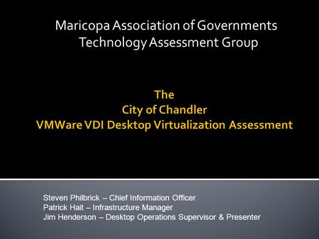 Maricopa Association of Governments Technology Assessment Group Steven Philbrick – Chief Information Officer Patrick Hait – Infrastructure Manager Jim.