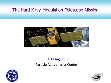 LU Fangjun Particle Astrophysics Center The Hard X-ray Modulation Telescope Mission.