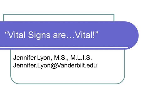 """Vital Signs are…Vital!"" Jennifer Lyon, M.S., M.L.I.S."