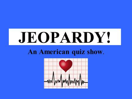Click Once to Begin JEOPARDY! An American quiz show.
