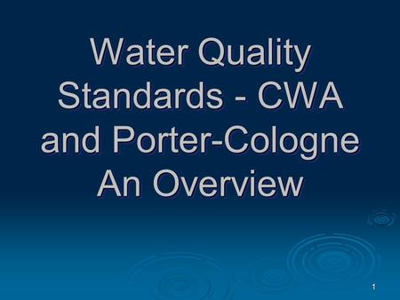1 Water Quality Standards - CWA and Porter-Cologne An Overview.