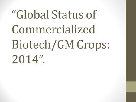 """Global Status of Commercialized Biotech/GM Crops: 2014""."