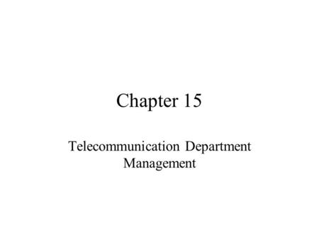 Chapter 15 Telecommunication Department Management.