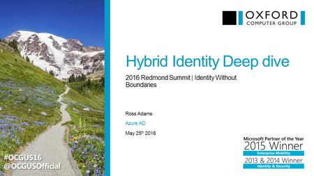 Hybrid Identity Deep dive Ross Adams 2016 Redmond Summit | Identity Without Boundaries May 25 th 2016 Azure AD